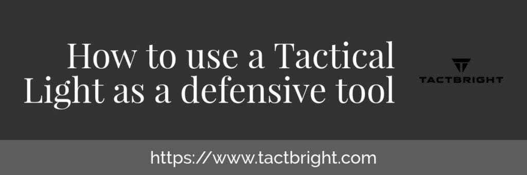 How to use a Tactical Light as a defensive tool